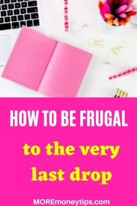 How to be frugal to the very last drop.