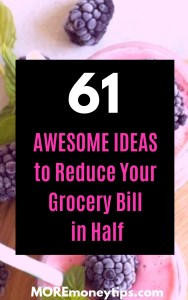61 Awesome ideas to reduce your grocery bill in half.