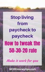 Stop living from paycheck to paycheck. How to tweak the 50/30/20 rule to make it work for you.
