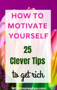 HOW TO MOTIVATE YOURSELF.25 Clever Tips to get Rich.