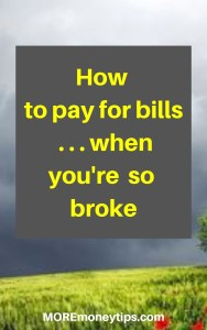 How to pay for bills . . . when you're so broke