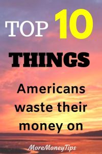 Top 10 things Americans waste their money on.