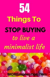 54 things to stop buying to live a minimalist life.