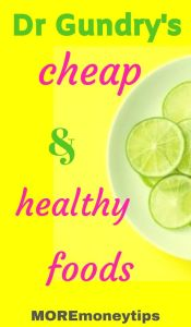 Dr Gundry's Cheap and Healthy Foods.