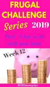 Frugal Challenge Series. Week 12. Psst . It has to do with your bank.
