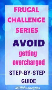 Frugal Challenge Series. Week 11. Avoid getting overcharged. Step-by-step guide.