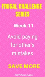 Frugal Challenge Series. Week 11. Avoid paying for other's mistakes? Save more.