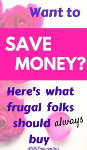 Want to save money? Here's what frugal folks should always buy.