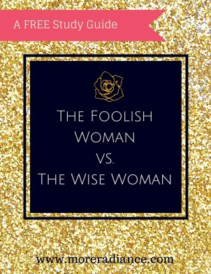 The Foolish Woman vs. The Wise Woman - A FREE printable study guide