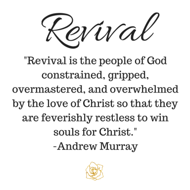Revival: Revival is the people of God constrained, gripped, overmastered, and overwhelmed by the love of Christ so that they are feverishly restless to win souls to Christ.-And
