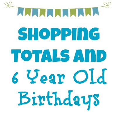 Shopping Totals and 6 Year Old Birthdays