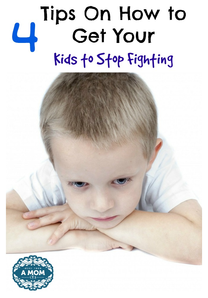 4 Tips On How to Get Your Kids to Stop Fighting