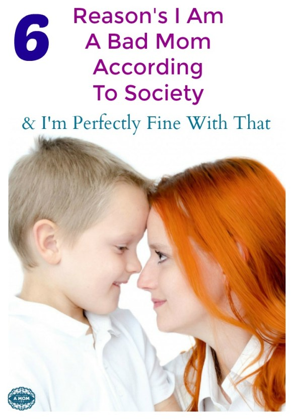 6 Reason's I Am A Bad Mom According To Society & I'm Perfectly Fine With That