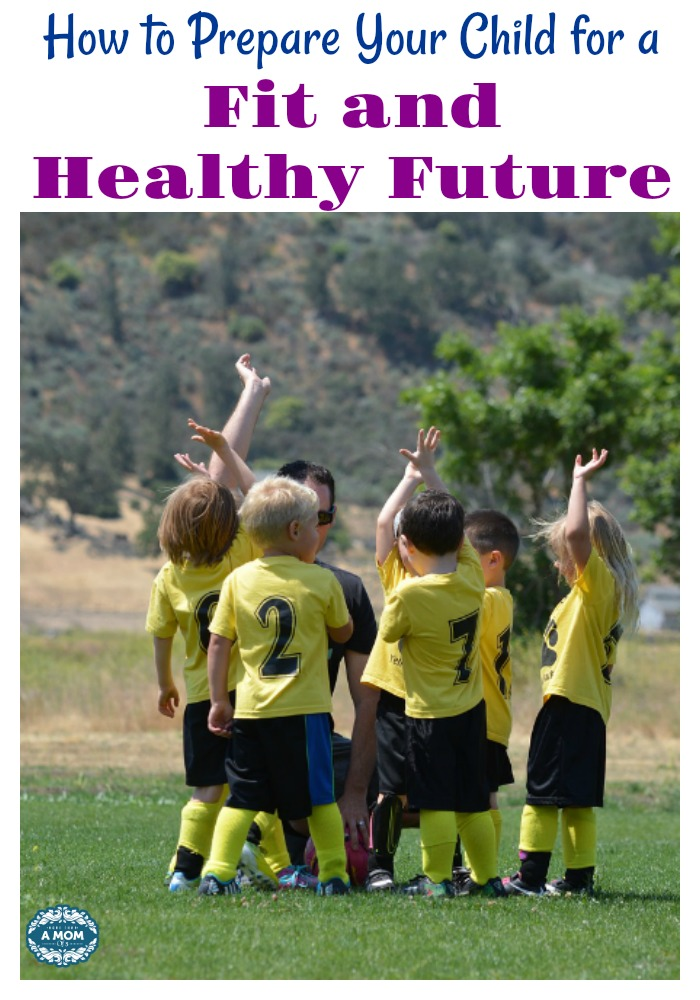How to Prepare Your Child for a Fit and Healthy Future