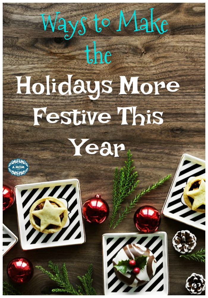 5 Great Ways to Make the Holidays More Festive This Year