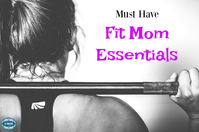 Must Have Fit Mom Essentials