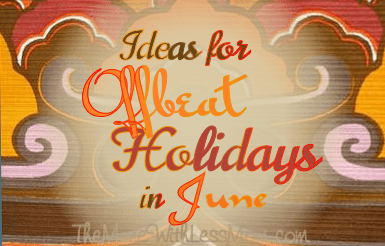 Ideas for Offbeat Holidays in June - Crafts, snacks, activities and other fun stuff from The More With Less Mom