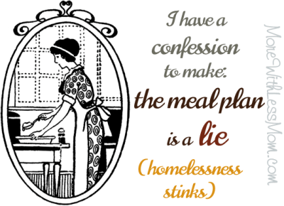 I have a confession to make: the meal plan is a lie (homelessness stinks)