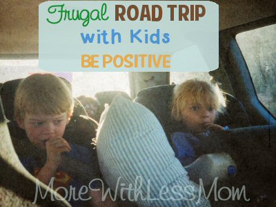 Frugal Road Trip with Kids from a Mama Pro - Be Positive from The More With Less Mom