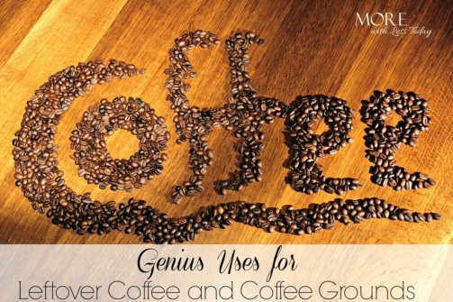 20 ways to reuse your leftover coffee and coffee grounds - More With Less Today- cooking with leftover coffee- crafting with leftover coffee-coffee grounds