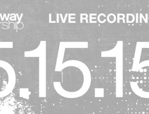 Gateway Worship Live Recording – 5.15.15