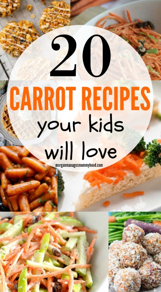 a pinable image with images of kid friendly carrot recipes with the words 20 carrot recipes your kids will love