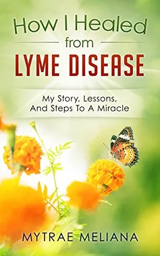 How I Healed From Lyme Disease: My Story, Lessons, And Steps To A Miracle