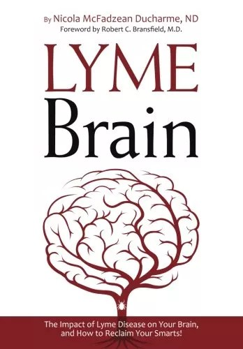 Lyme Brain: The Impact of Lyme Disease on Your Brain, and How To Reclaim Your Smarts