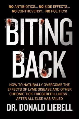 Biting Back: How to Naturally Overcome the Effects of Lyme Disease and Other Chronic Tick-Triggered Illness…After All Else Has Failed