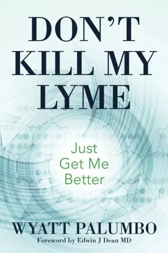 Don't Kill My Lyme: Just Get Me Better