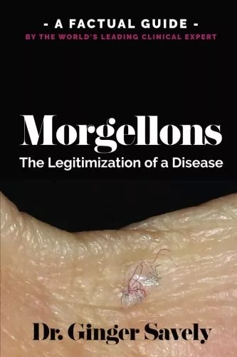 Morgellons: The legitimization of a disease: A Factual Guide by the World's Leading Clinical Expert