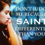 Don't Judge Me Because I Saint Differently Than You Do