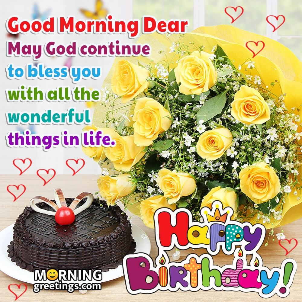 30 Good Morning Happy Birthday Wishes Images Morning Greetings Morning Quotes And Wishes Images