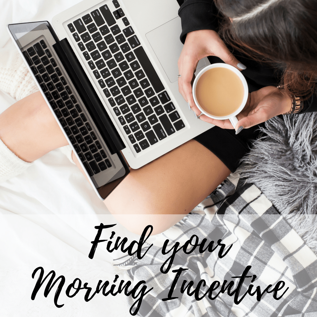 Find Your Morning Incentive. Take a few minutes to refresh every morning.