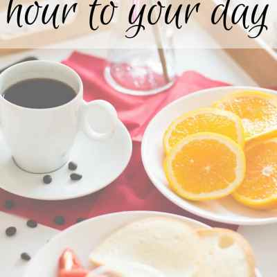 Morning Day Seven – How To Add One Hour To Your Day