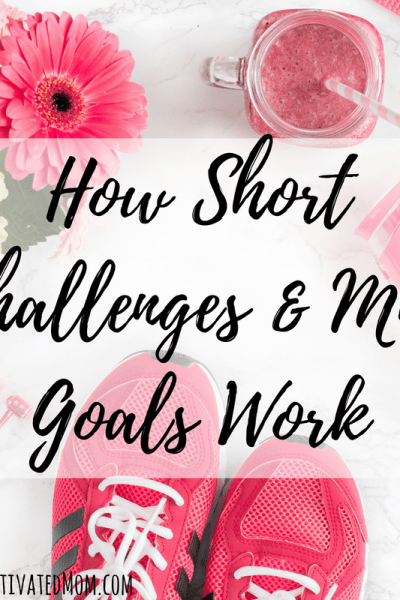 How Short Challenges & Mini Goals Work for Me