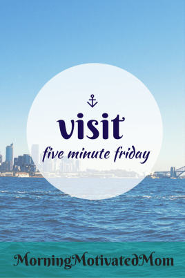 Five Minute Friday Visit