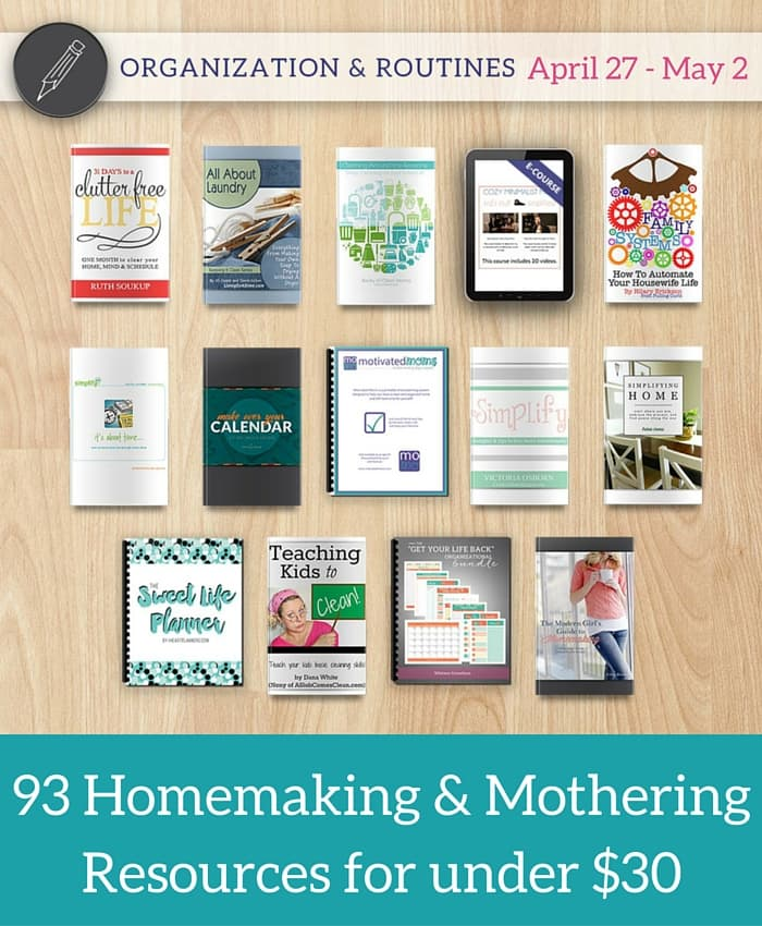 Organization and Routines. 93 Homemaking and Mothering Resources for under $30. Available for 6 days only.