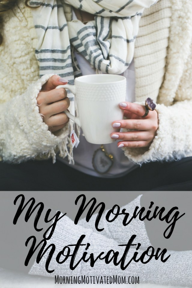 My Morning Motivation. Make Over Your Morning. As I sipped coffee in the early morning and gazed at the beautiful mountains surrounding me, I would think: The morning is the most beautiful time of day! I want to be a morning person!