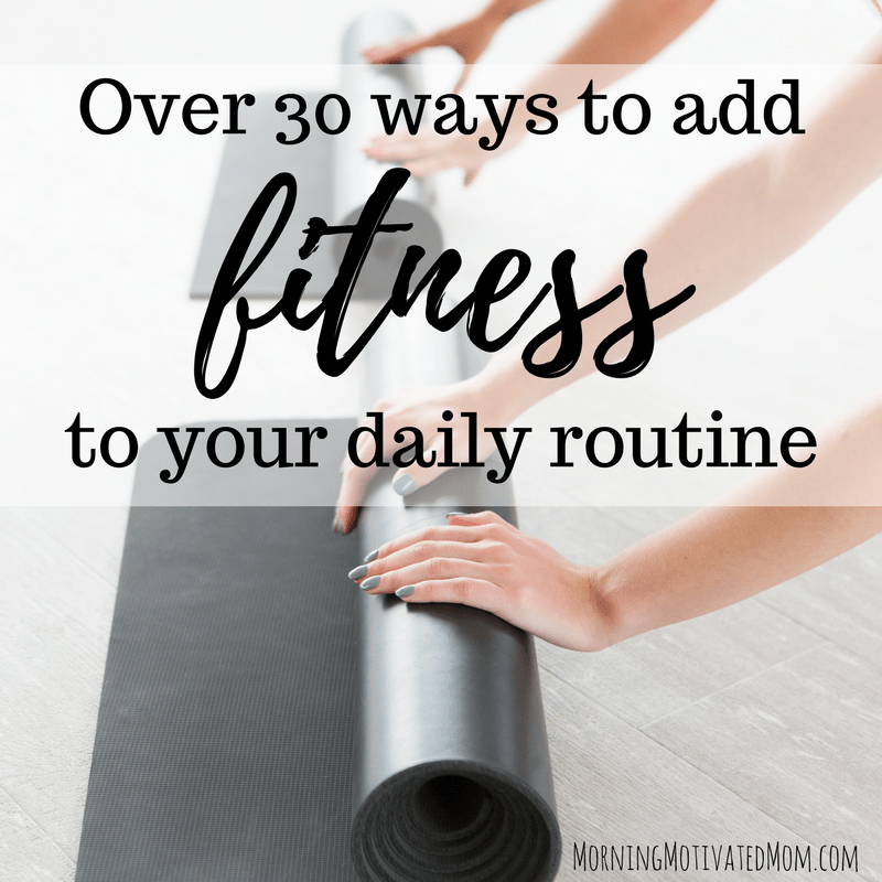 Do you ever wonder: How do I add exercise into my busy day? Here are over 30 ways to add fitness to your daily routine. Make a Health, Wellness, and Fitness Plan and add fitness into your day. | Daily Fitness Tips | Health and Wellness Tips | Daily Fitness