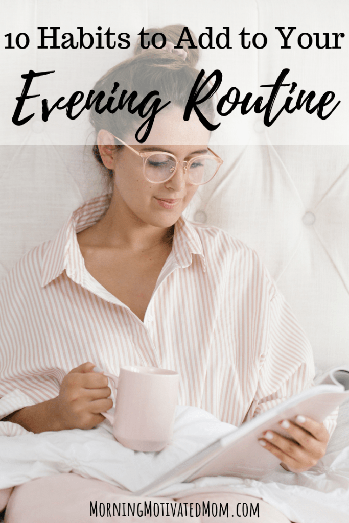 One of the keys to having a great morning is to have an intentional evening. If you want to add evening habits as you wind down each night, here are 10 habits to add to your evening routine. Time Management Tips for Your Evening.