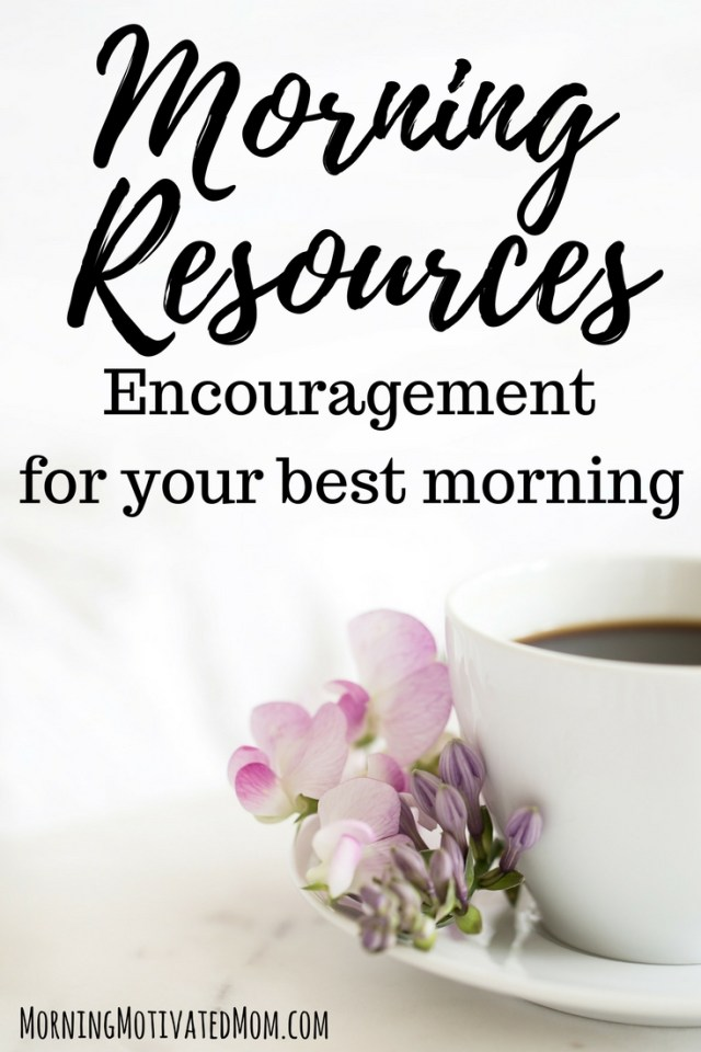 Morning Resources for your best morning. Encouragement to use your mornings!