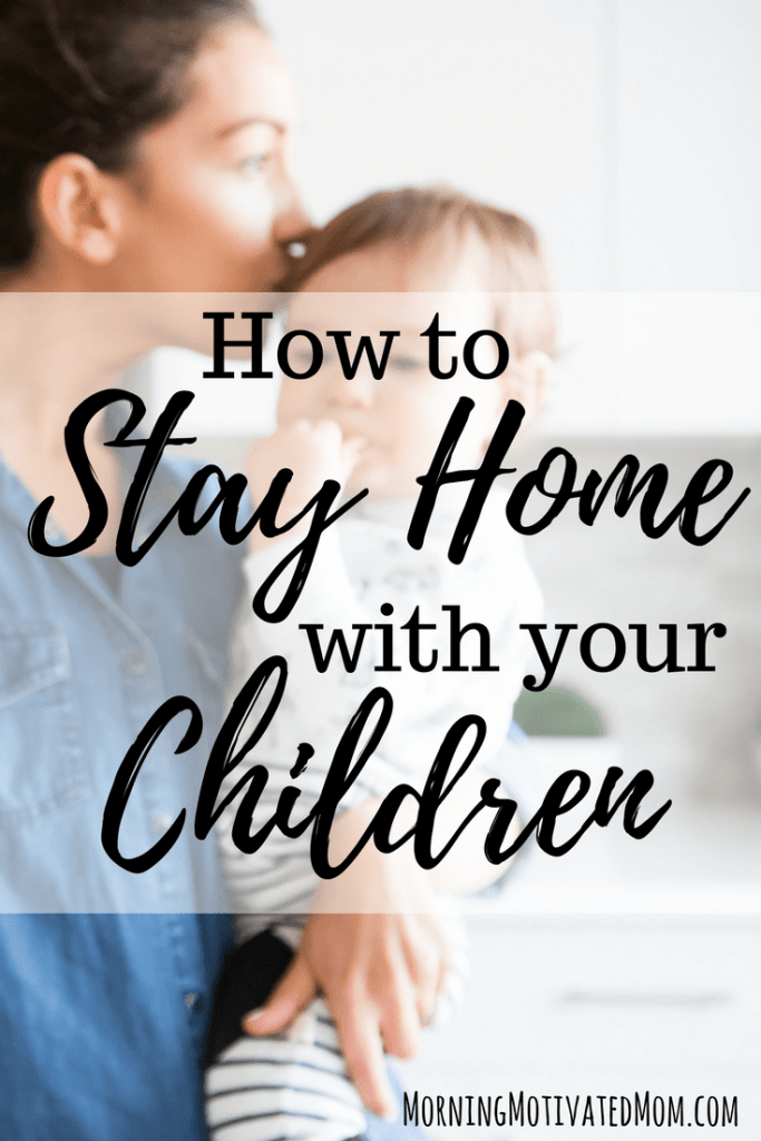 How to Stay Home with Your Children.