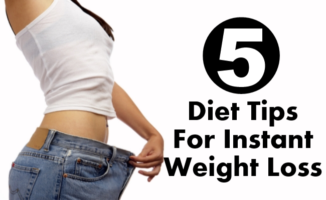 Diet Tips For Instant Weight Loss