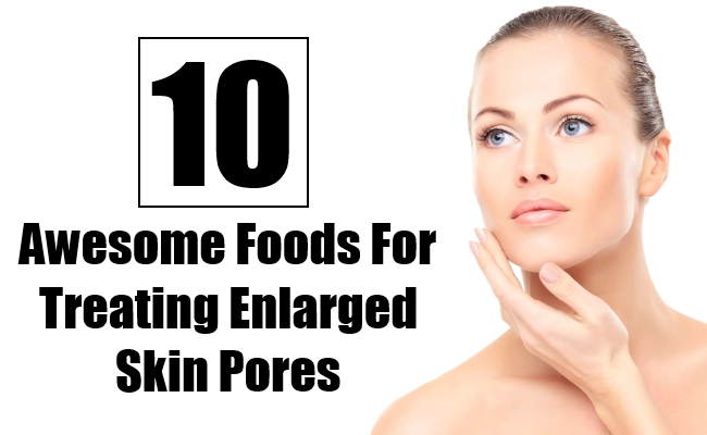 Foods For Treating Enlarged Skin Pores