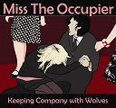 Miss The Occupier - Keeping Company With Wolves