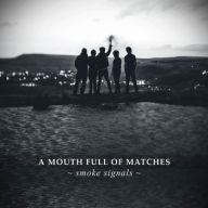 A Mouth Full Of Matches AMFOM - Smoke Signals