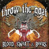Throw the Goat - Blood, Sweat & Beers
