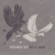 Roughneck Riot - Out of Anger