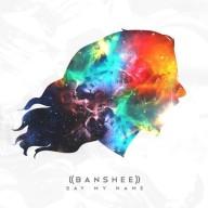 Banshee - Say My Name